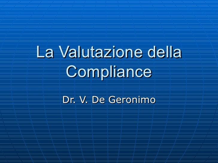 La Valutazione della Compliance Dr. V. De Geronimo