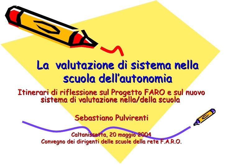 La  valutazione di sistema nella scuola dell'autonomia Itinerari di riflessione sul Progetto FARO e sul nuovo sistema di v...