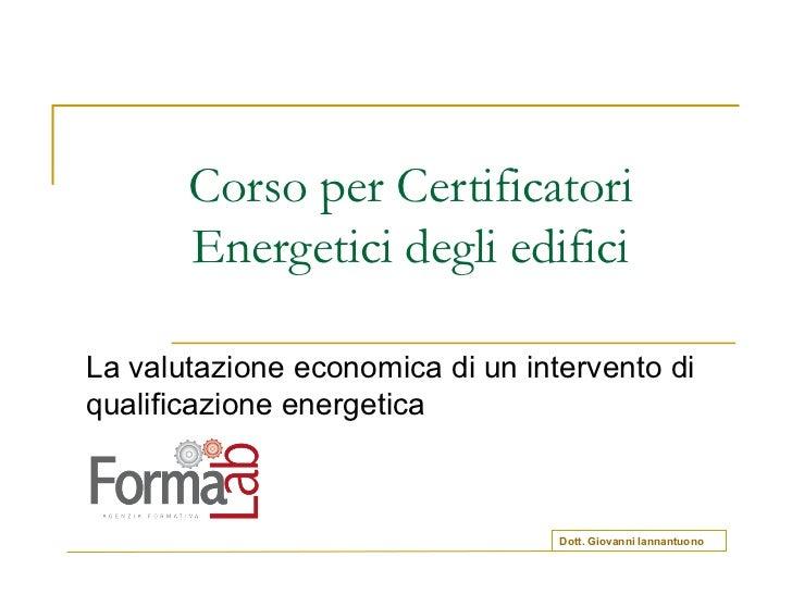 Corso per Certificatori Energetici degli edifici La valutazione economica di un intervento di qualificazione energetica Do...