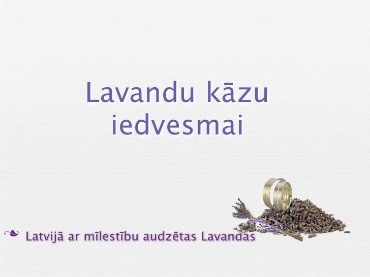Lavandu kāzu               iedvesmain Latvijā ar mīlestību audzētas Lavandas