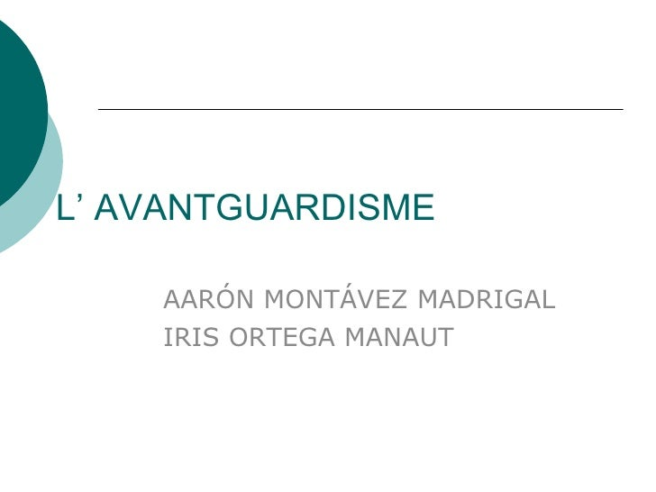 L' AVANTGUARDISME AARÓN MONTÁVEZ MADRIGAL IRIS ORTEGA MANAUT