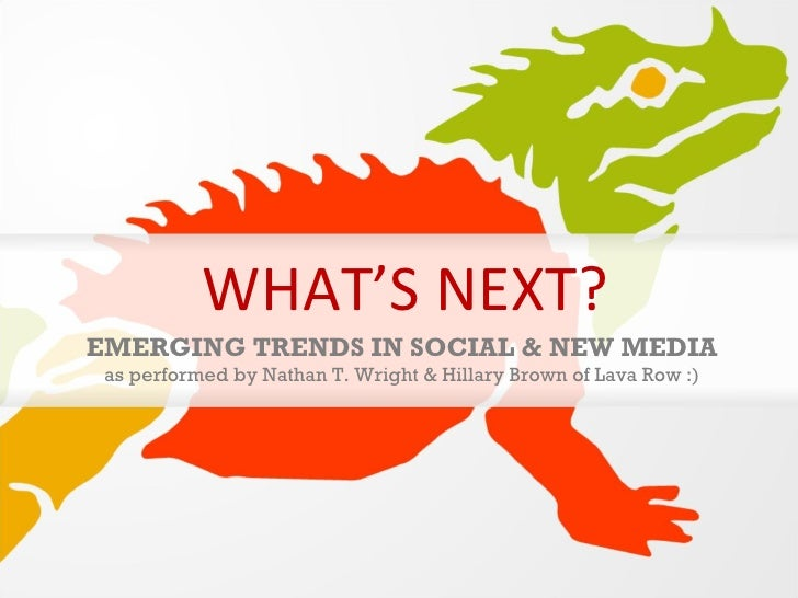 WHAT'S NEXT? EMERGING TRENDS IN SOCIAL & NEW MEDIA as performed by Nathan T. Wright & Hillary Brown of Lava Row :)