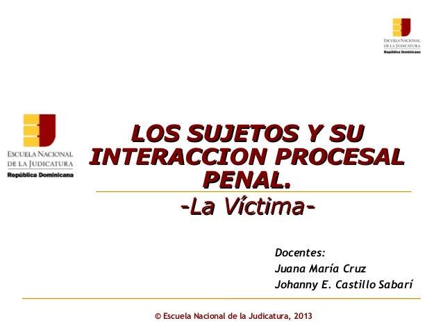 Click to edit Master subtitle style © Escuela Nacional de la Judicatura, 2013 Docentes: Juana María Cruz Johanny E. Castil...