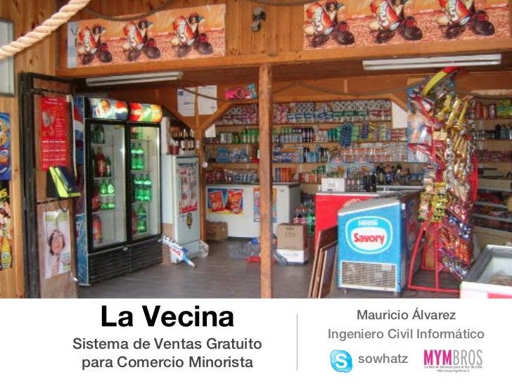 La Vecina                     Mauricio Álvarez                             Ingeniero Civil InformáticoSistema de Ventas Gr...