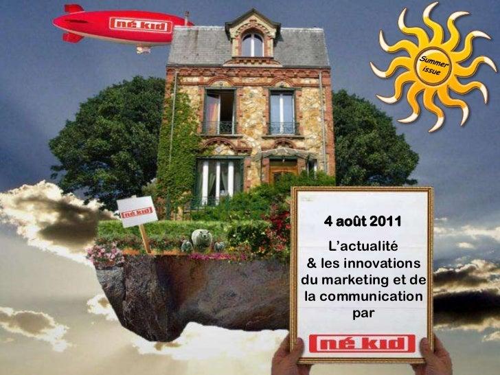 4 août 2011     L'actualité & les innovationsdu marketing et dela communication         par