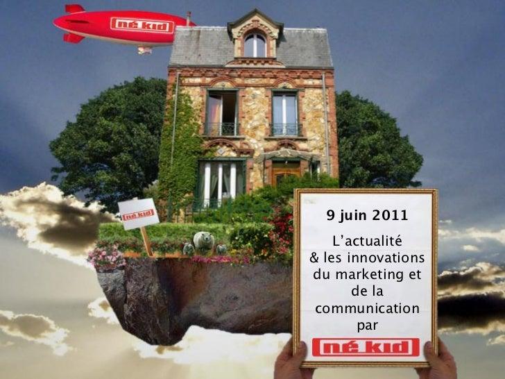 9 juin 2011    L'actualité & les innovations du marketing et       de la communication        par