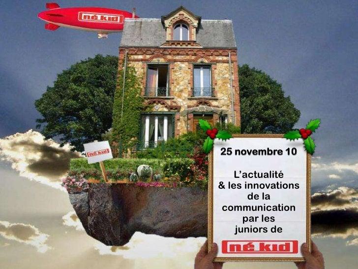 25 novembre 10    L'actualité& les innovations       de la communication      par les    juniors de