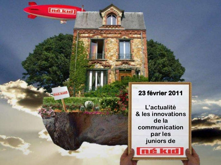 23 février 2011    L'actualité& les innovations       de la communication      par les    juniors de