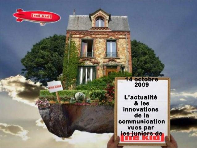 14 octobre 2009 L'actualité & les innovations de la communication vues par les juniors de