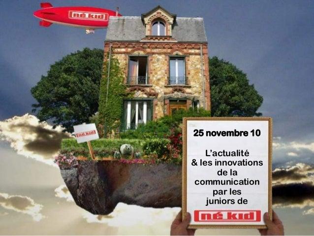 25 novembre 10 L'actualité & les innovations de la communication par les juniors de