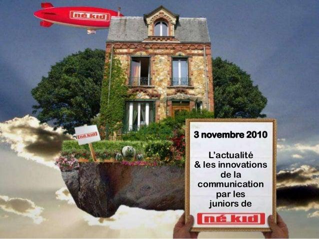 3 novembre 2010 L'actualité & les innovations de la communication par les juniors de