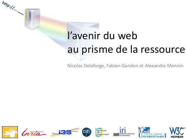 l'avenir du web au prisme de la ressource Nicolas Delaforge, Fabien Gandon et Alexandre Monnin