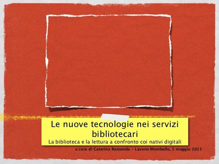 Le nuove tecnologie nei servizi          bibliotecariLa biblioteca e la lettura a confronto coi nativi digitali           ...