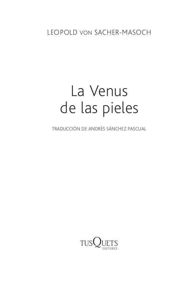 LEOPOLD VON SACHER-MASOCH La Venus de las pieles TRADUCCIÓN DE ANDRÉS SÁNCHEZ PASCUAL 112150-La venus de las pieles 110.in...