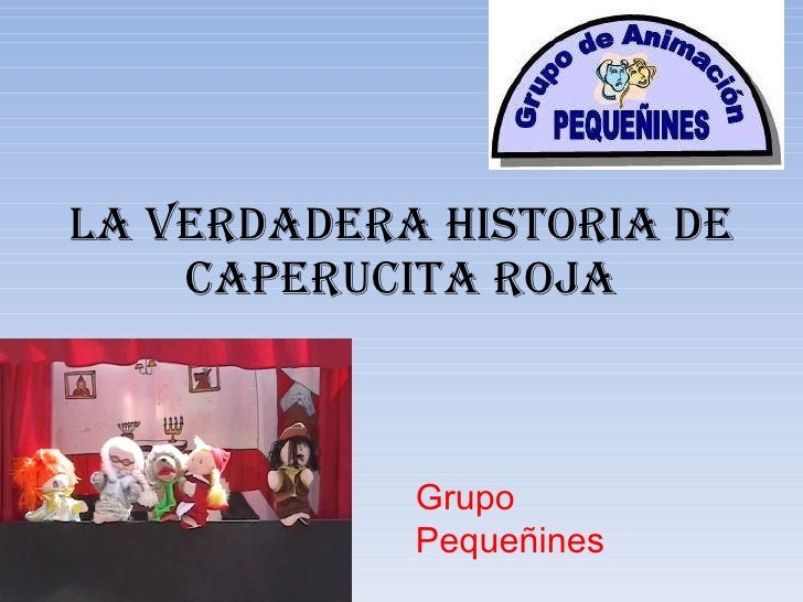 LA VERDADERA HISTORIA DE CAPERUCITA ROJA Grupo Pequeñines
