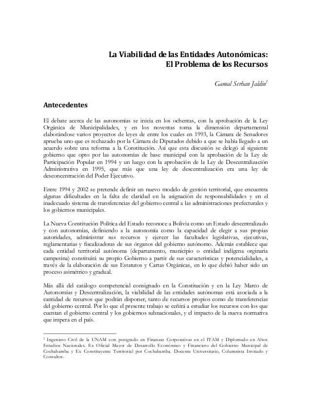 La Viabilidad de las Entidades Autonómicas: El Problema de los Recursos Gamal Serhan Jaldin1 Antecedentes El debate acerca...