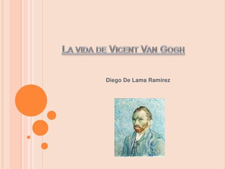La vida de Vicent Van Gogh<br />Diego De Lama Ramirez<br />