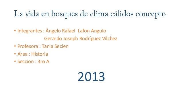 • Integrantes : Ángelo Rafael Lafon AnguloGerardo Joseph Rodríguez Vílchez• Profesora : Tania Seclen• Area : Historia• Sec...