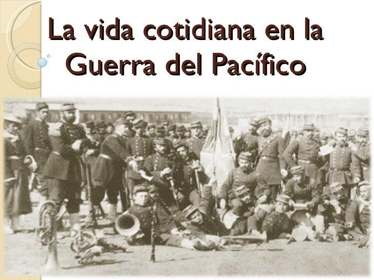 La vida cotidiana en la Guerra del Pacífico