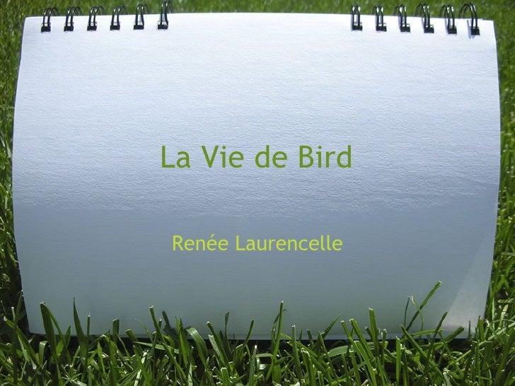 La Vie de Bird Ren é e Laurencelle