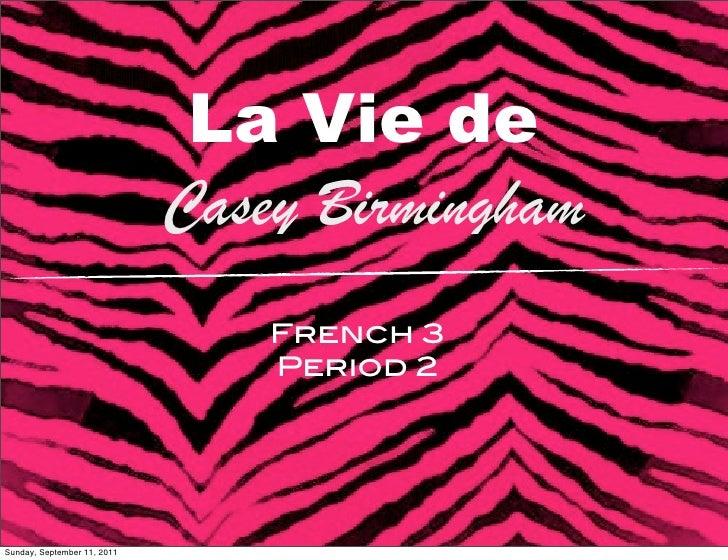 La Vie de                             Casey Birmingham                                 French 3                           ...