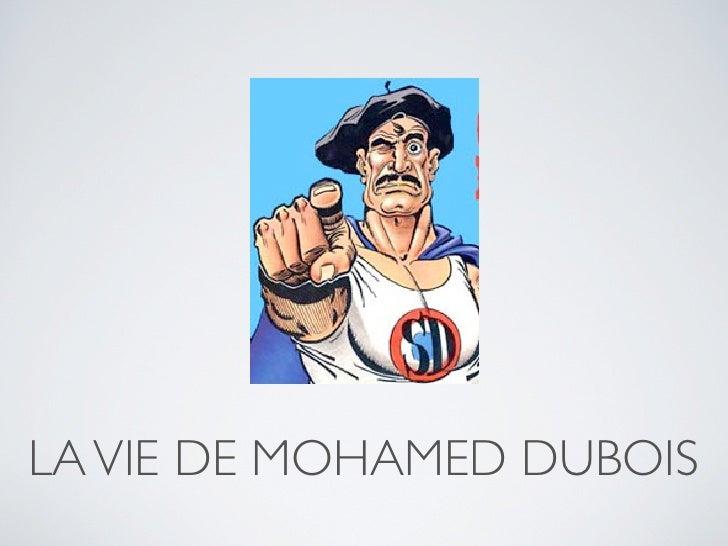 LA VIE DE MOHAMED DUBOIS