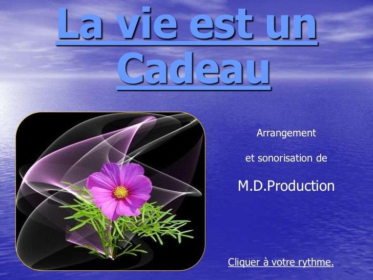 La vie est un   Cadeau              Arrangement           et sonorisation de          M.D.Production        Cliquer à votr...