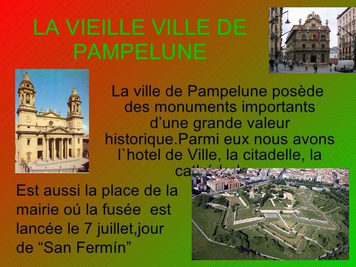 LA VIEILLE VILLE DE PAMPELUNE La ville de Pampelune posède  des monuments importants d'une grande valeur historique.Parmi ...