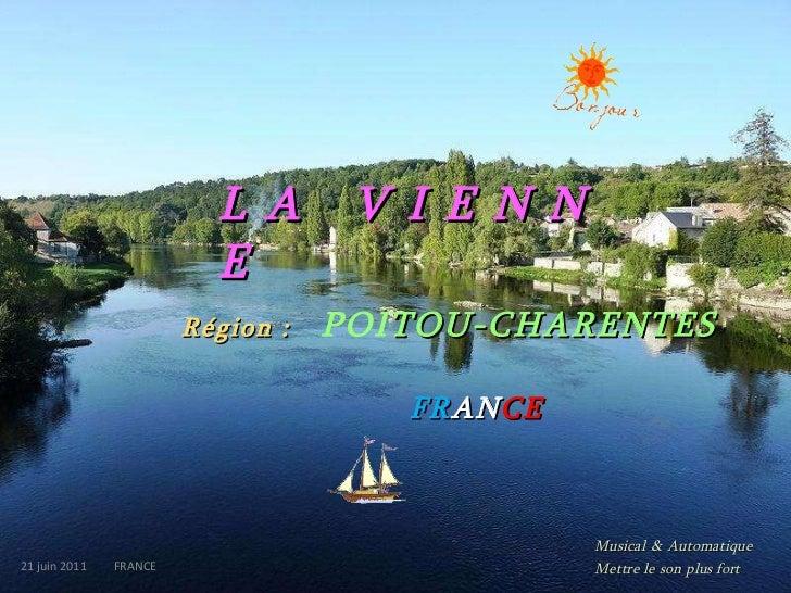 L A   V I E N N E   Région :   POI TOU-CHARENTES 21 juin 2011   FRANCE FR AN CE Musical   &   Automatique   Mettre   le   ...