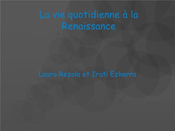 La vie quotidienne à la     RenaissanceLaura Rezola et Irati Ezkerra