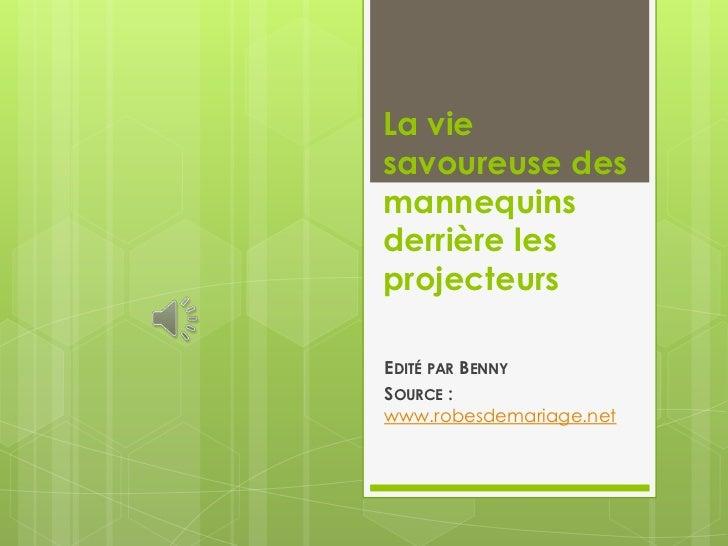 La viesavoureuse desmannequinsderrière lesprojecteursEDITÉ PAR BENNYSOURCE :www.robesdemariage.net