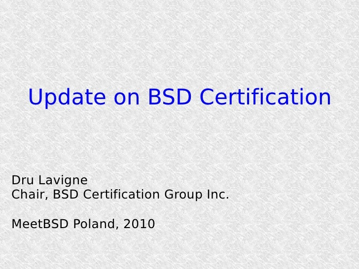 Update on BSD Certification   Dru Lavigne Chair, BSD Certification Group Inc.  MeetBSD Poland, 2010