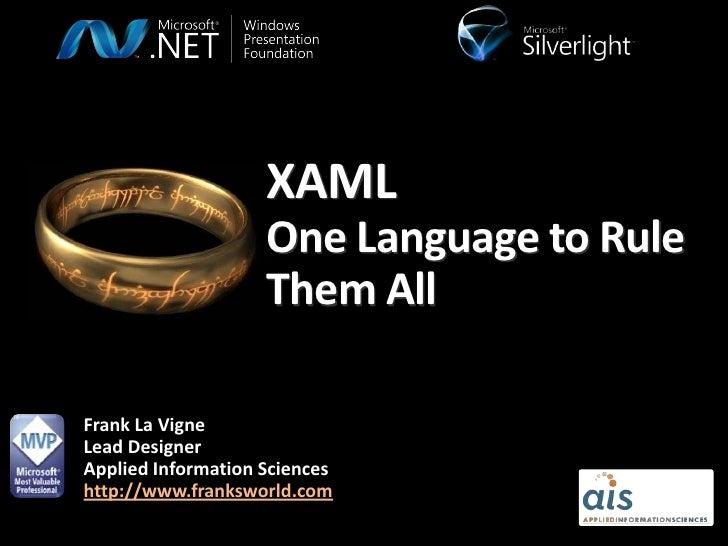 XAML                     One Language to Rule                     Them All  Frank La Vigne Lead Designer Applied Informati...