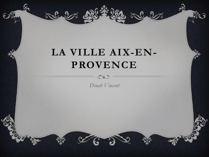 La ville Aix-en-Provence<br />Dinah Vincent<br />