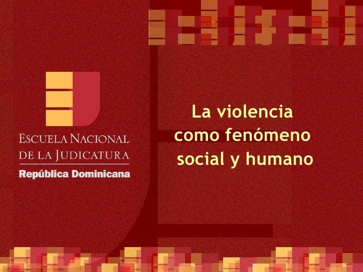 La violencia  como fenómeno  social y humano