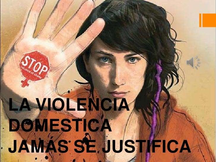 LA VIOLENCIA DOMESTICAJAMÁS SE JUSTIFICA<br />