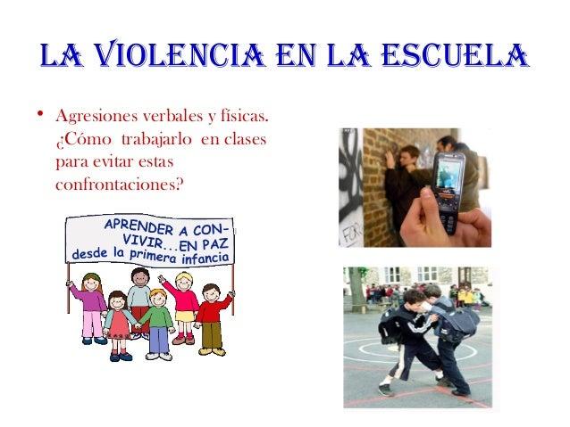 La vioLencia en La escueLa • Agresiones verbales y físicas. ¿Cómo trabajarlo en clases para evitar estas confrontaciones?