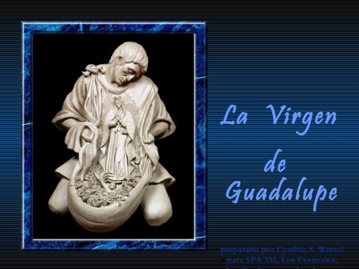 <ul><li>La  Virgen </li></ul><ul><li>de  Guadalupe </li></ul><ul><li>preparado por  Cynthia S. Wetzel </li></ul><ul><li>pa...