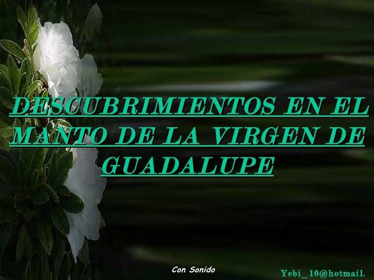 DESCUBRIMIENTOS EN ELMANTO DE LA VIRGEN DE     GUADALUPE         Con Sonido   Yebi_10@hotmail.