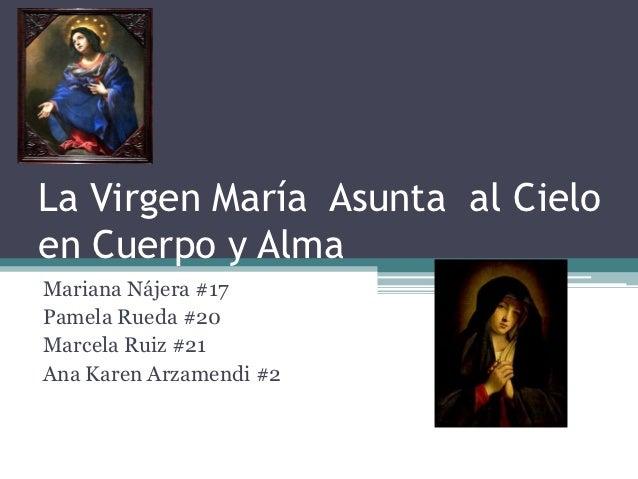 La Virgen María Asunta al Cieloen Cuerpo y AlmaMariana Nájera #17Pamela Rueda #20Marcela Ruiz #21Ana Karen Arzamendi #2