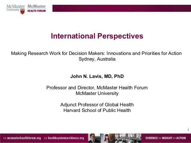 1 International Perspectives Making Research Work for Decision Makers: Innovations and Priorities for Action Sydney, Austr...