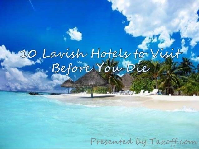 Lavish hotels to visit before you die