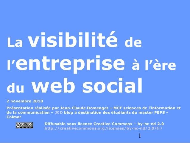 1 La visibilité de l'entreprise à l'ère du web social 2 novembre 2010 Présentation réalisée par Jean-Claude Domenget – MCF...