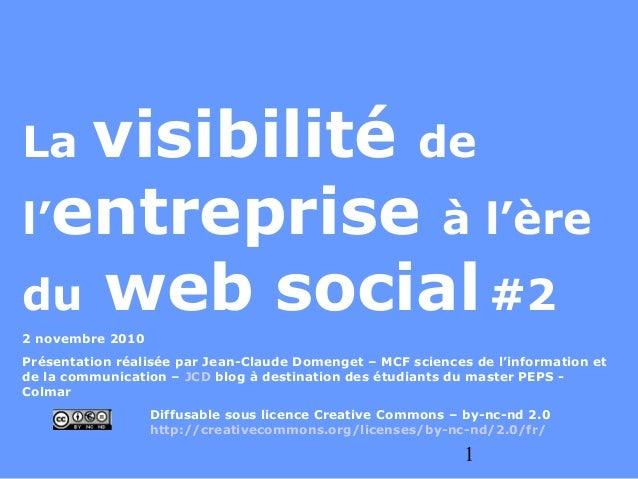 1 La visibilité de l'entreprise à l'ère du web social#2 2 novembre 2010 Présentation réalisée par Jean-Claude Domenget – M...