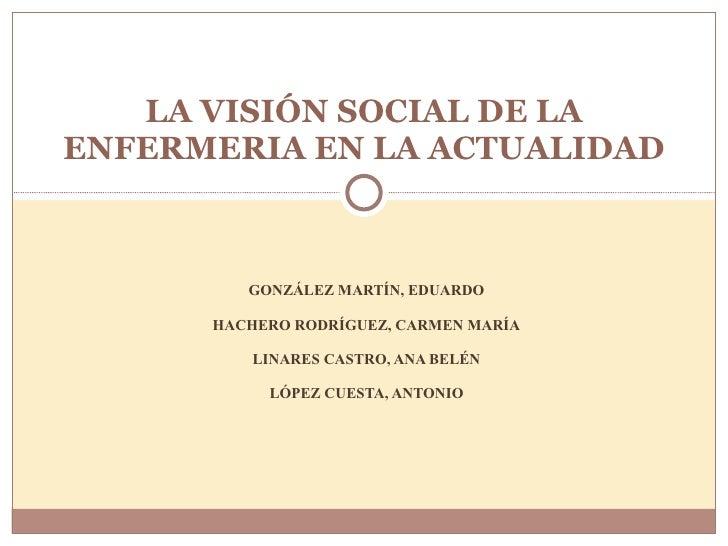 GONZÁLEZ MARTÍN, EDUARDO HACHERO RODRÍGUEZ, CARMEN MARÍA LINARES CASTRO, ANA BELÉN LÓPEZ CUESTA, ANTONIO LA VISIÓN SOCIAL ...