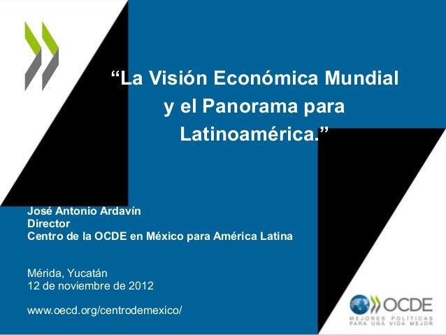 La vision economica mundal y el panorama para latinoamerica   12 nov 12