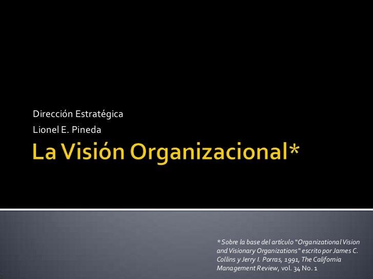 """La Visión Organizacional*<br />Dirección Estratégica<br />Lionel E. Pineda<br />* Sobre la base del artículo """"Organization..."""