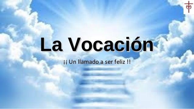La Vocación ¡¡ Un llamado a ser feliz !!