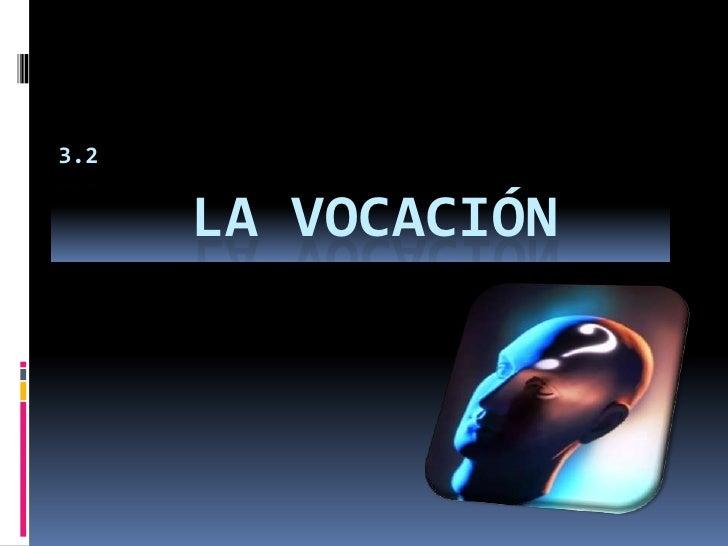 3.2         LA VOCACIÓN