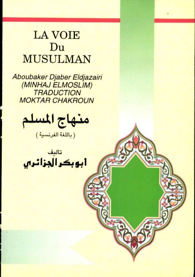 LA VOIE  Du  MUSULMAN  Abou b aker DjaberE l djazarii  (MtNHAJ ELMOSLTM)  TRADUCTION  MOKTAR CHAKROUN  +4f Al.e+.  ( i:dJ'...